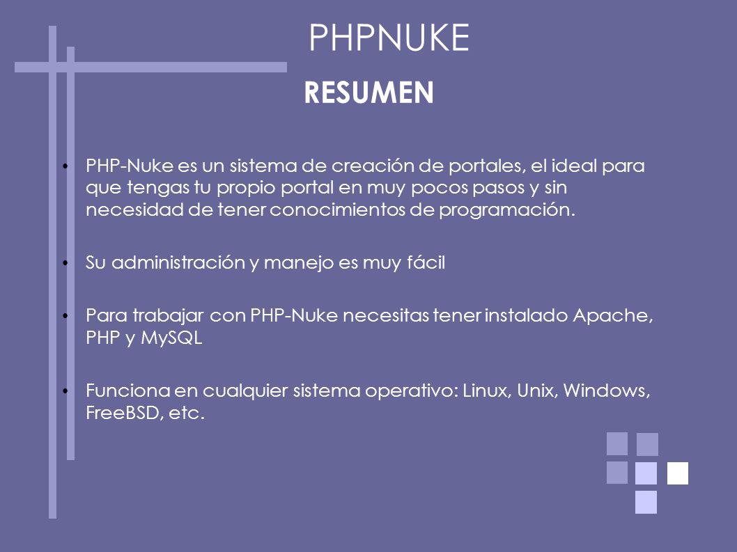 RESUMEN PHP-Nuke es un sistema de creación de portales, el ideal para que tengas tu propio portal en muy pocos pasos y sin necesidad de tener conocimi