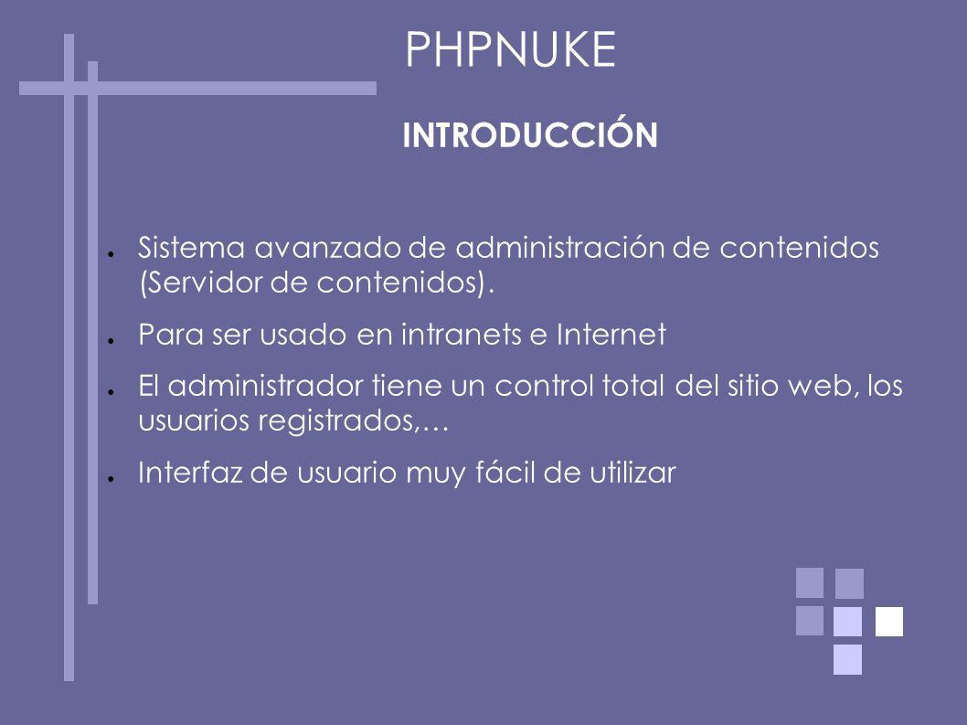 PHPNUKE INTRODUCCIÓN Sistema avanzado de administración de contenidos (Servidor de contenidos). Para ser usado en intranets e Internet El administrado