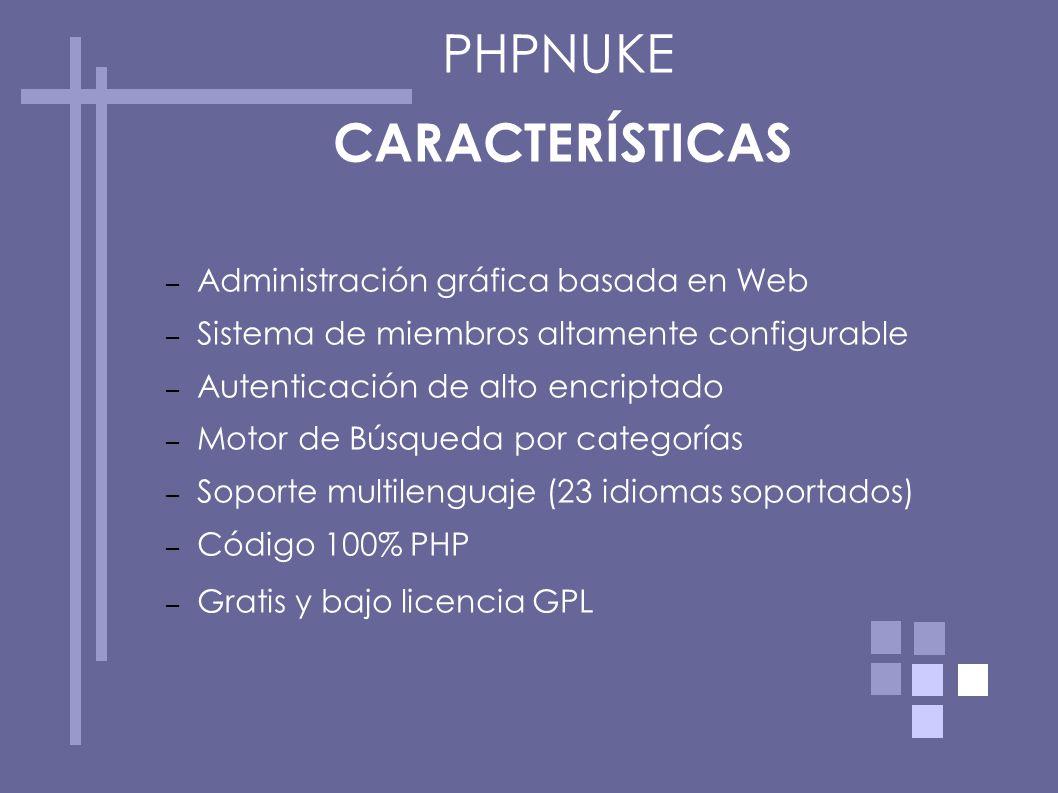CARACTERÍSTICAS – Administración gráfica basada en Web – Sistema de miembros altamente configurable – Autenticación de alto encriptado – Motor de Búsq
