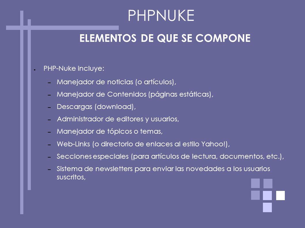 ELEMENTOS DE QUE SE COMPONE PHP-Nuke incluye: – Manejador de noticias (o artículos), – Manejador de Contenidos (páginas estáticas), – Descargas (downl