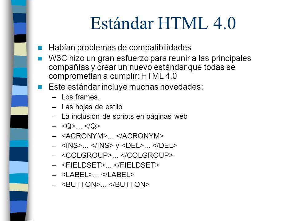 Estándar HTML 4.0 Habían problemas de compatibilidades. W3C hizo un gran esfuerzo para reunir a las principales compañías y crear un nuevo estándar qu