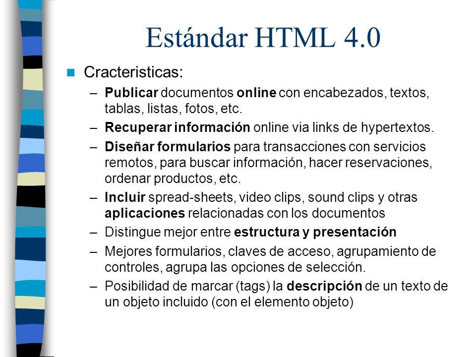 Estándar HTML 4.0 Cracteristicas: –Publicar documentos online con encabezados, textos, tablas, listas, fotos, etc. –Recuperar información online via l