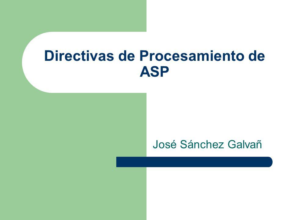 Directivas de Procesamiento de ASP José Sánchez Galvañ