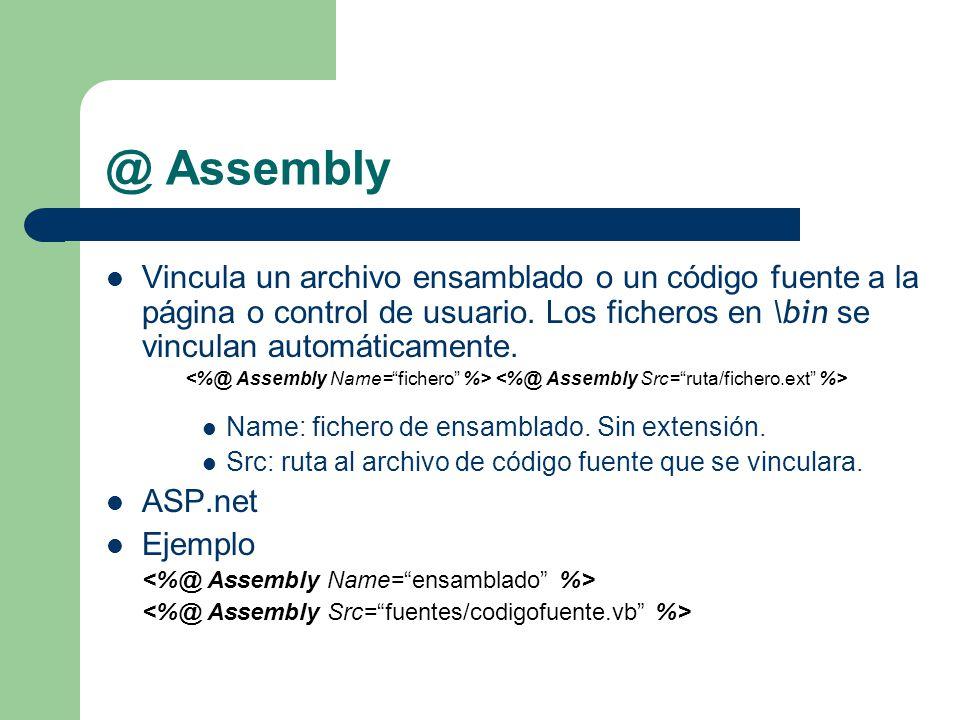 @ Assembly Vincula un archivo ensamblado o un código fuente a la página o control de usuario.