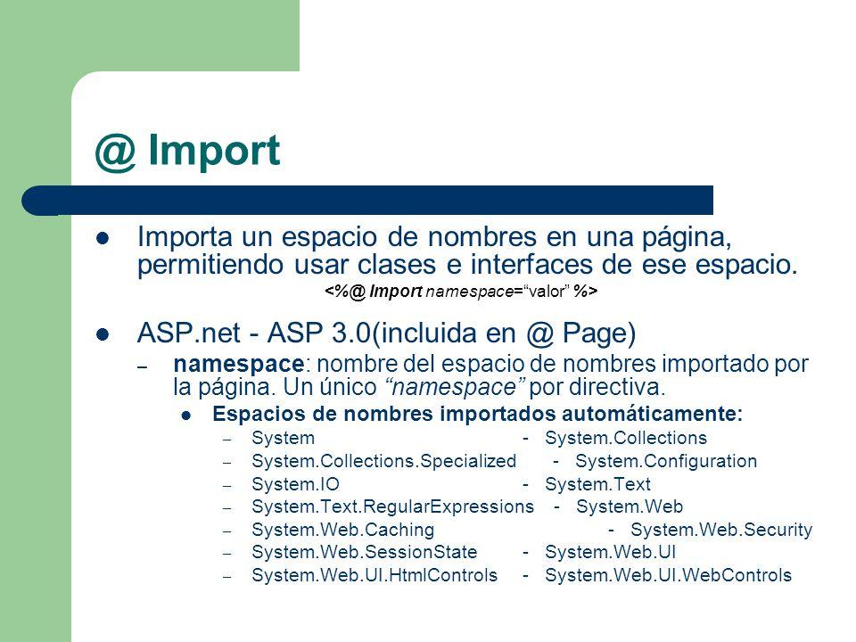 @ Import Importa un espacio de nombres en una página, permitiendo usar clases e interfaces de ese espacio.