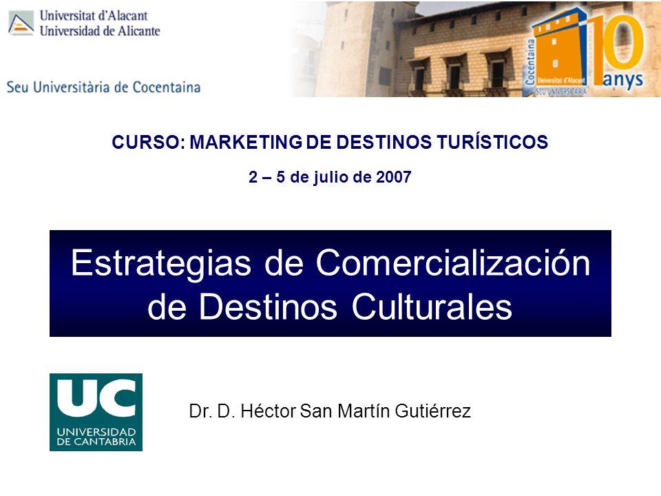 Estrategias de Comercialización de Destinos Culturales Dr. D. Héctor San Martín Gutiérrez CURSO: MARKETING DE DESTINOS TURÍSTICOS 2 – 5 de julio de 20