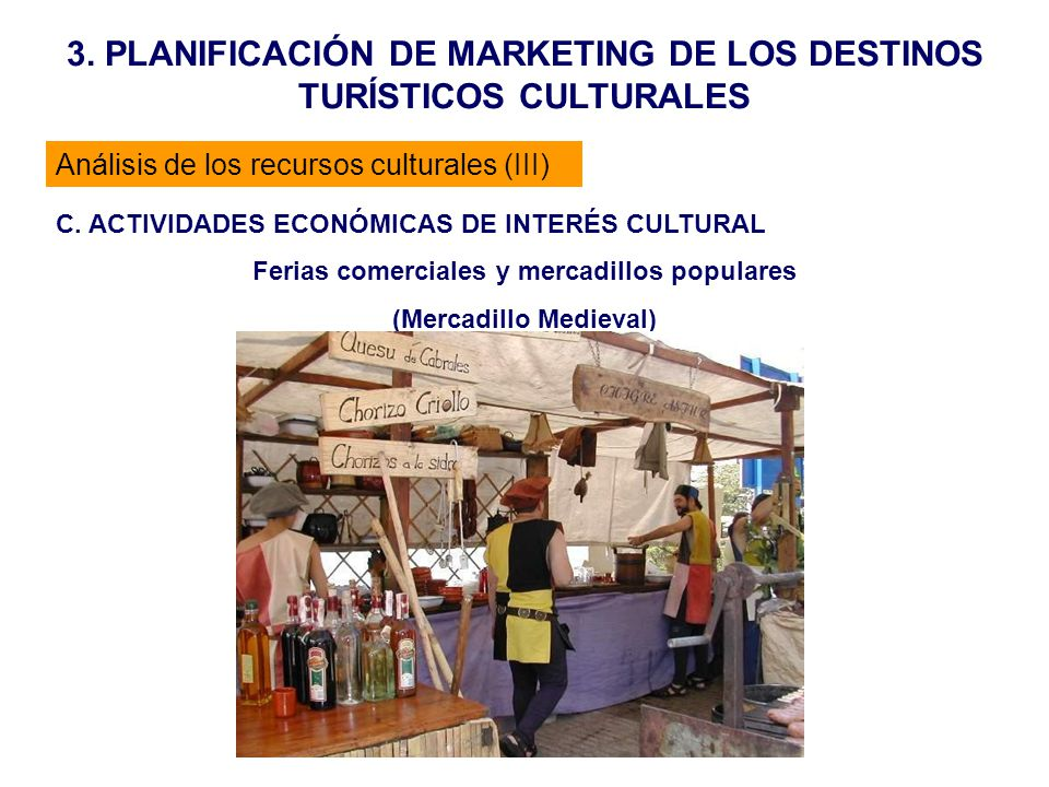 3. PLANIFICACIÓN DE MARKETING DE LOS DESTINOS TURÍSTICOS CULTURALES C. ACTIVIDADES ECONÓMICAS DE INTERÉS CULTURAL Ferias comerciales y mercadillos pop
