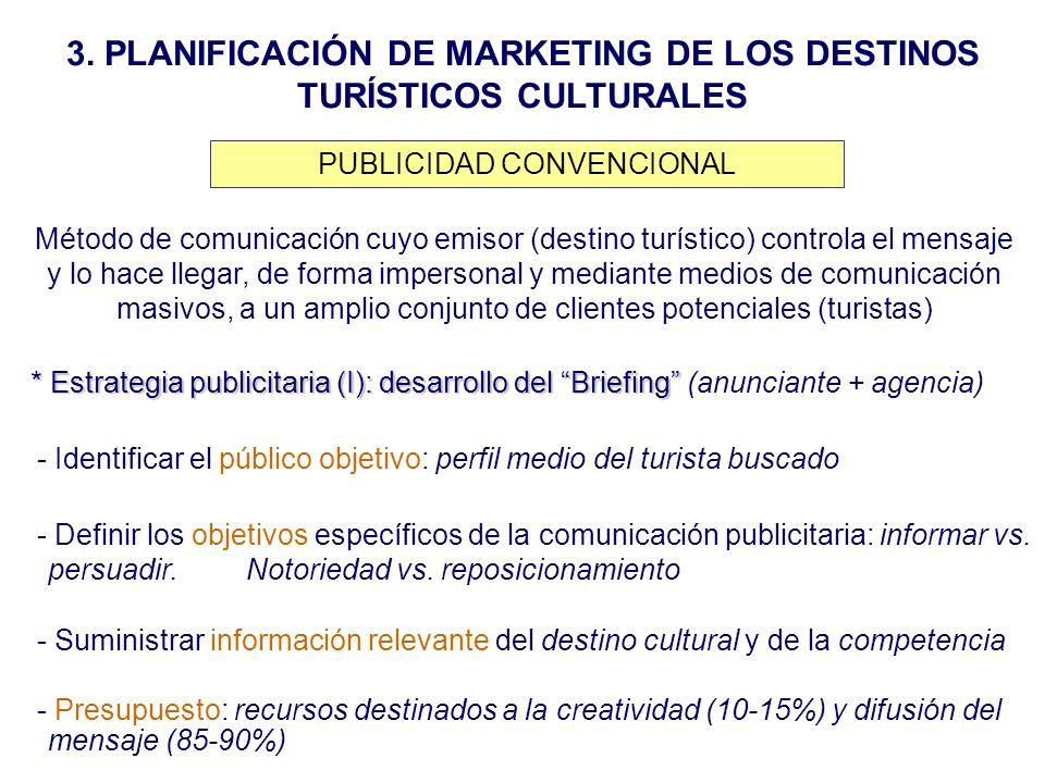 3. PLANIFICACIÓN DE MARKETING DE LOS DESTINOS TURÍSTICOS CULTURALES PUBLICIDAD CONVENCIONAL Método de comunicación cuyo emisor (destino turístico) con
