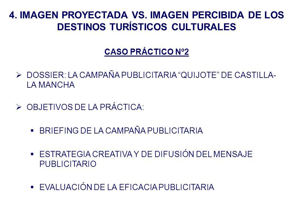 4. IMAGEN PROYECTADA VS. IMAGEN PERCIBIDA DE LOS DESTINOS TURÍSTICOS CULTURALES CASO PRÁCTICO Nº2 DOSSIER: LA CAMPAÑA PUBLICITARIA QUIJOTE DE CASTILLA