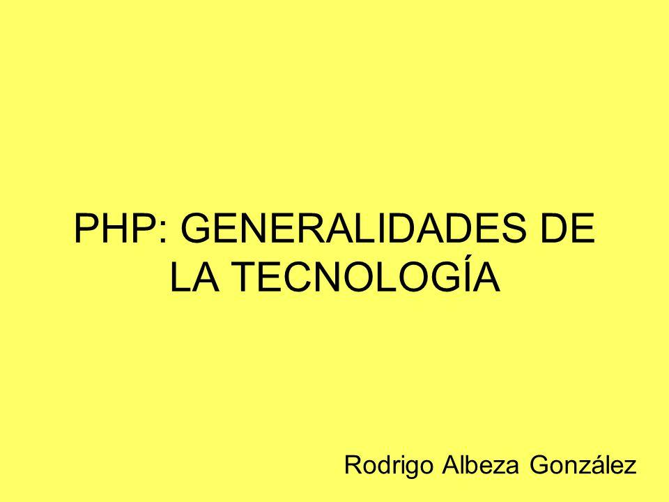 PHP: GENERALIDADES DE LA TECNOLOGÍA Rodrigo Albeza González