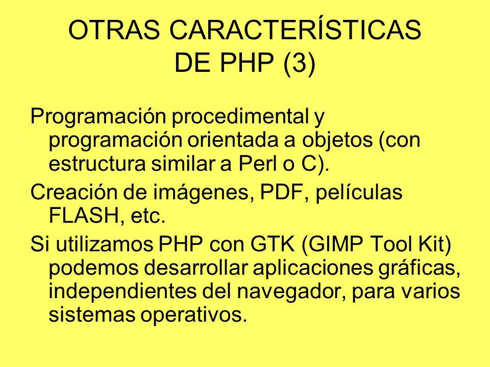 OTRAS CARACTERÍSTICAS DE PHP (3) Programación procedimental y programación orientada a objetos (con estructura similar a Perl o C). Creación de imágen