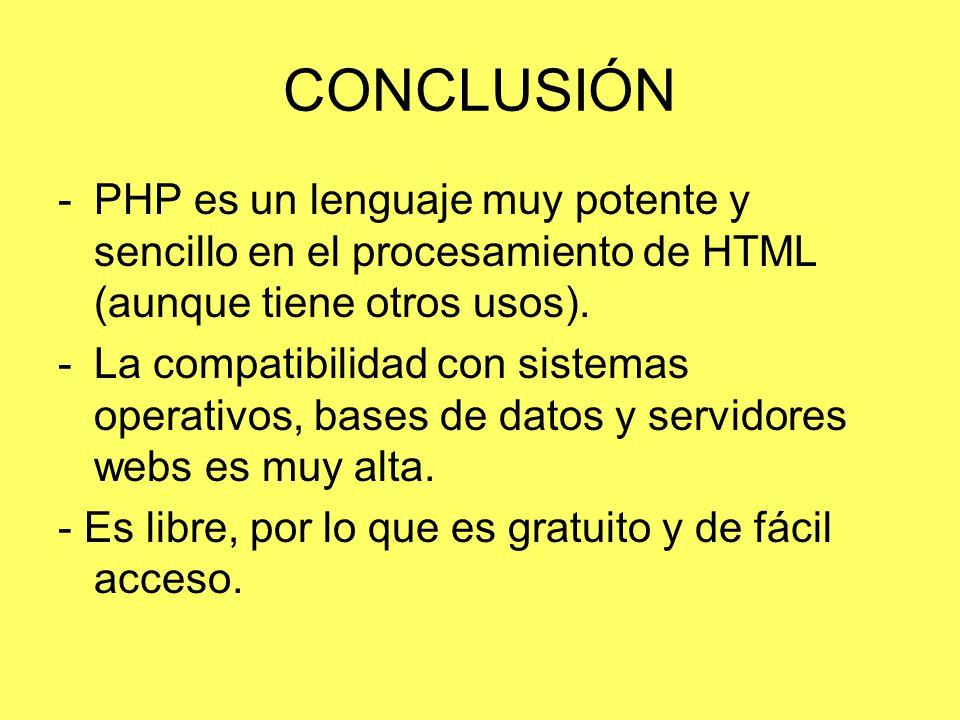 CONCLUSIÓN -PHP es un lenguaje muy potente y sencillo en el procesamiento de HTML (aunque tiene otros usos). -La compatibilidad con sistemas operativo