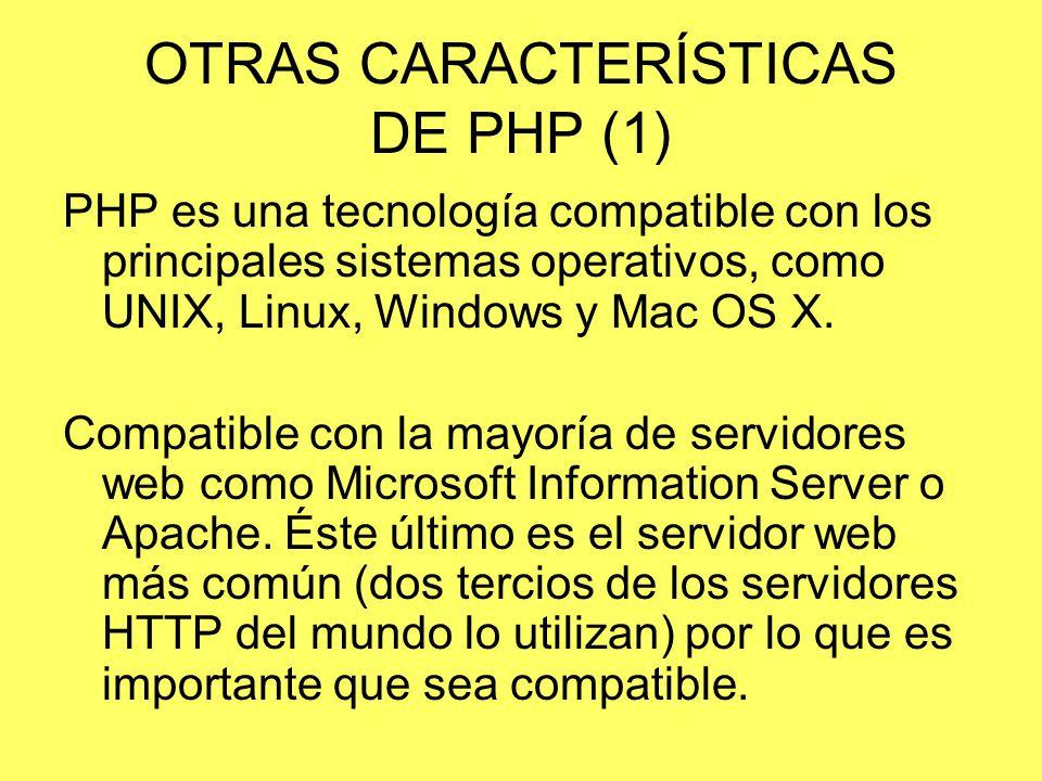 OTRAS CARACTERÍSTICAS DE PHP (1) PHP es una tecnología compatible con los principales sistemas operativos, como UNIX, Linux, Windows y Mac OS X. Compa