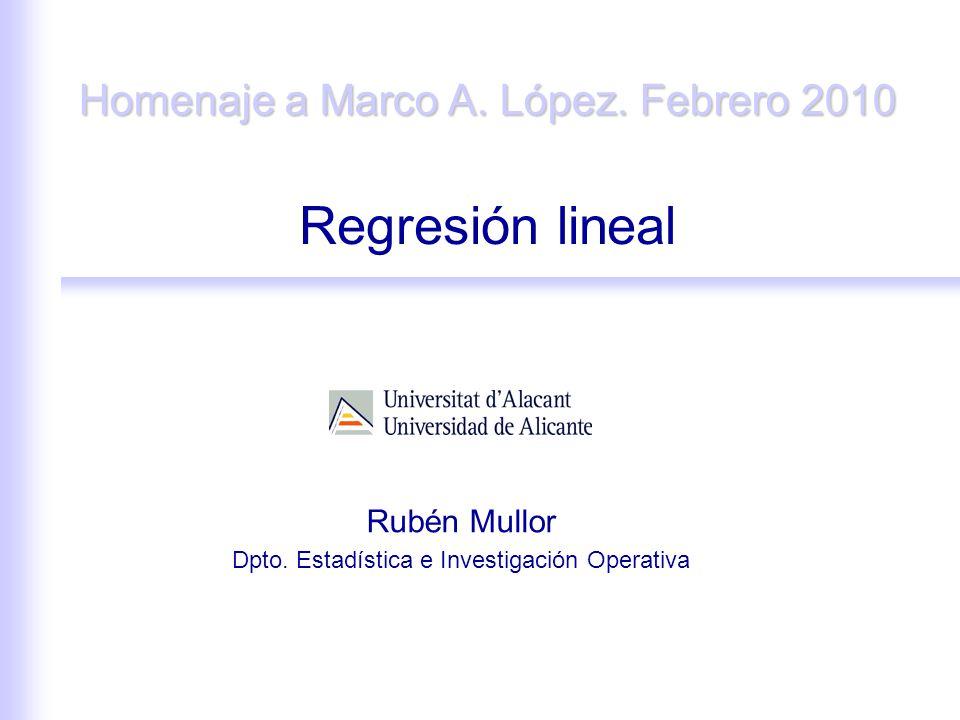 Regresión lineal Rubén Mullor Dpto.Estadística e Investigación Operativa Homenaje a Marco A.