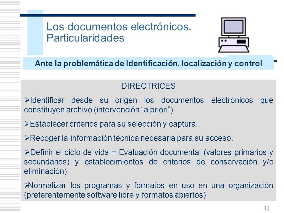 12 Los documentos electrónicos. Particularidades Ante la problemática de Identificación, localización y control DIRECTRICES Identificar desde su orige