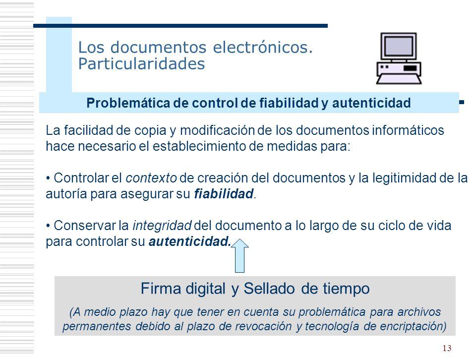 13 Los documentos electrónicos. Particularidades La facilidad de copia y modificación de los documentos informáticos hace necesario el establecimiento