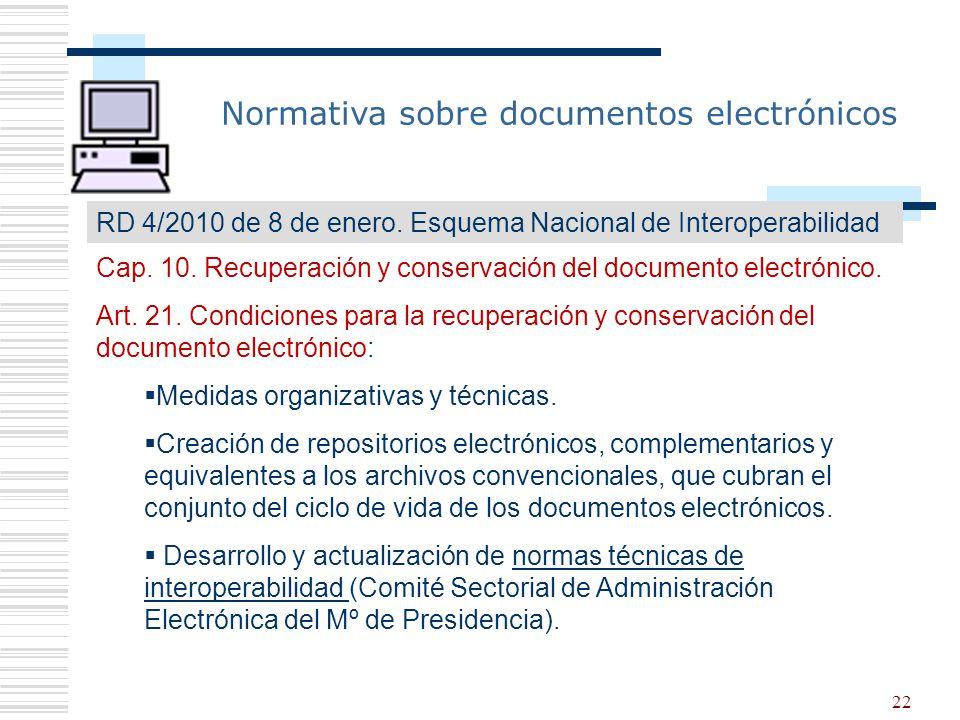 22 Normativa sobre documentos electrónicos RD 4/2010 de 8 de enero. Esquema Nacional de Interoperabilidad Cap. 10. Recuperación y conservación del doc