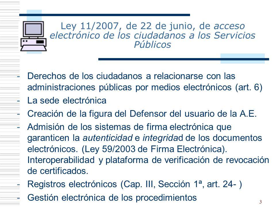4 Ley 11/2007, de 22 de junio, de acceso electrónico de los ciudadanos a los Servicios Públicos Plazos de implantación: -AGE y organismos públicos vinculados o dependientes de ésta: a partir del 31 de diciembre de 2009.