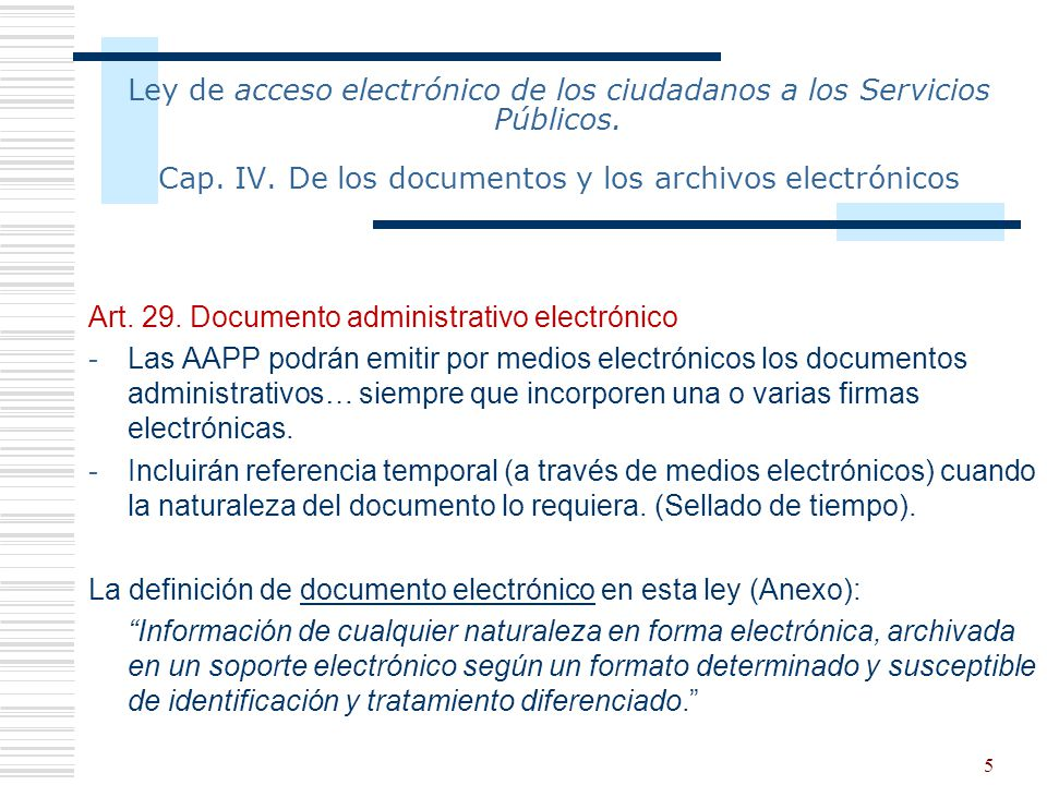 5 Ley de acceso electrónico de los ciudadanos a los Servicios Públicos. Cap. IV. De los documentos y los archivos electrónicos Art. 29. Documento admi