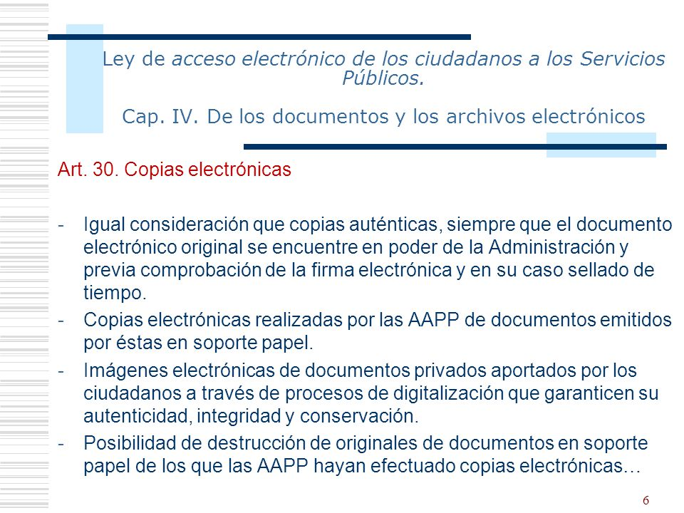 6 Ley de acceso electrónico de los ciudadanos a los Servicios Públicos. Cap. IV. De los documentos y los archivos electrónicos Art. 30. Copias electró
