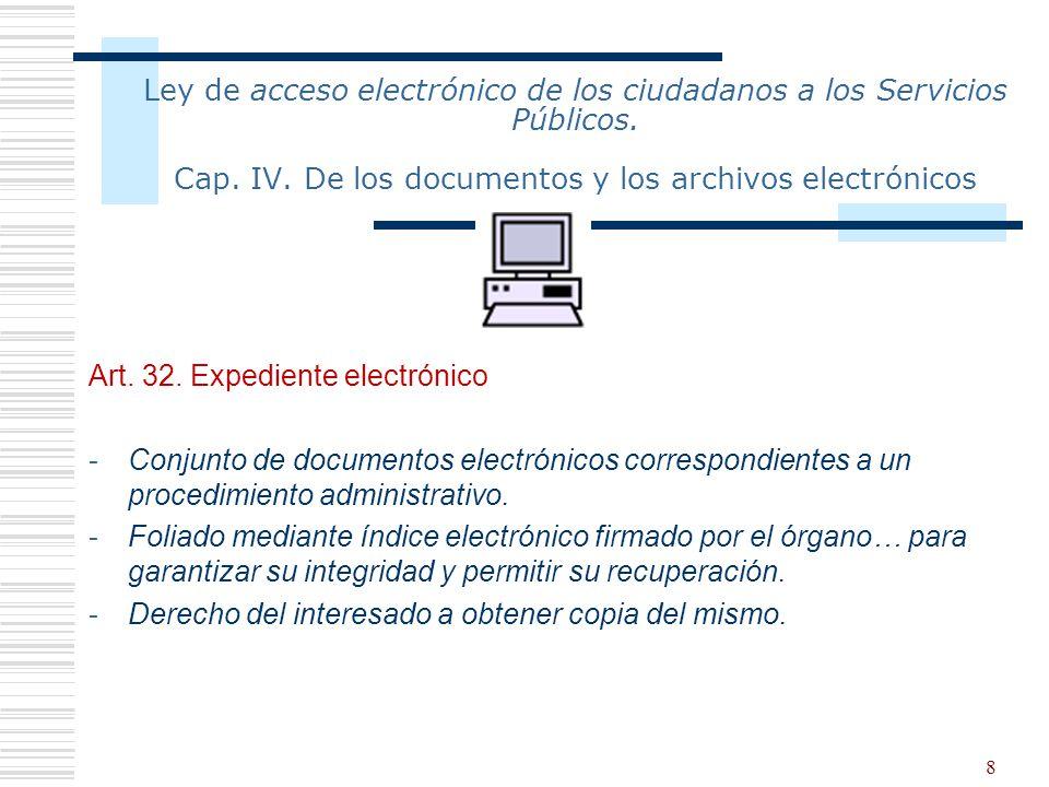 8 Ley de acceso electrónico de los ciudadanos a los Servicios Públicos. Cap. IV. De los documentos y los archivos electrónicos Art. 32. Expediente ele