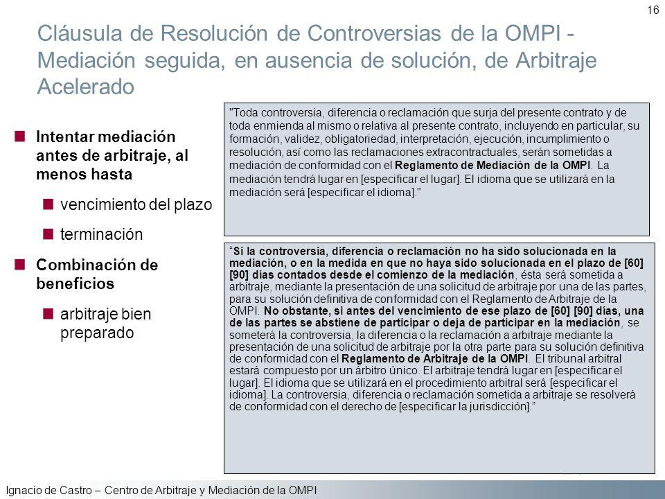 Ignacio de Castro – Centro de Arbitraje y Mediación de la OMPI 16 Cláusula de Resolución de Controversias de la OMPI - Mediación seguida, en ausencia