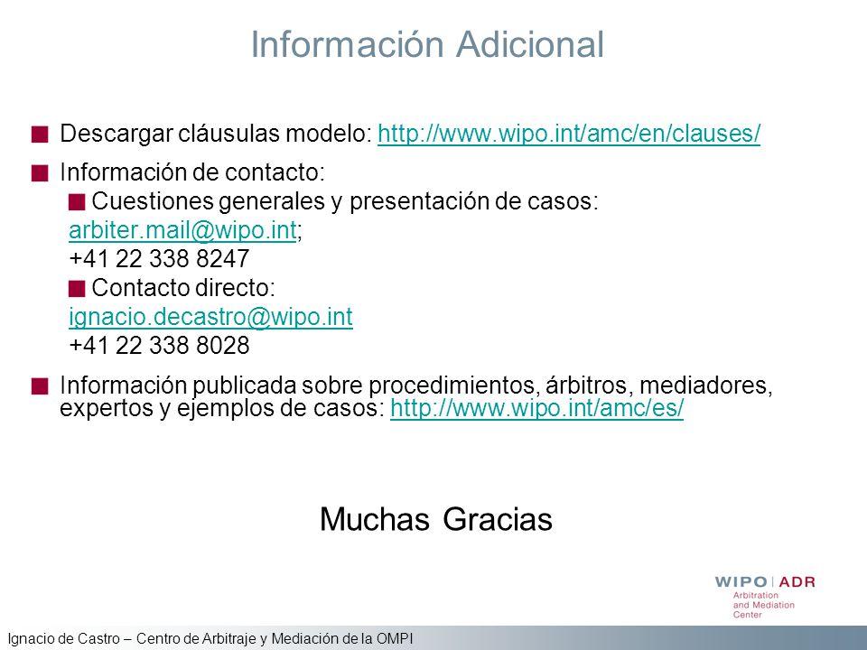 Ignacio de Castro – Centro de Arbitraje y Mediación de la OMPI Información Adicional Descargar cláusulas modelo: http://www.wipo.int/amc/en/clauses/ht