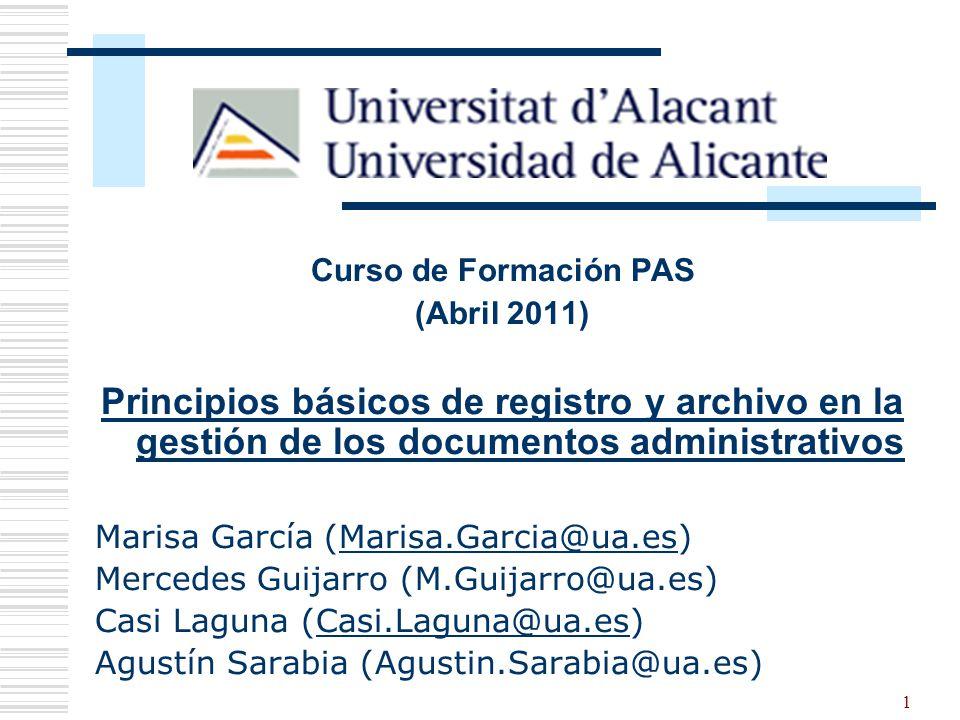 1 Curso de Formación PAS (Abril 2011) Principios básicos de registro y archivo en la gestión de los documentos administrativos Marisa García (Marisa.G
