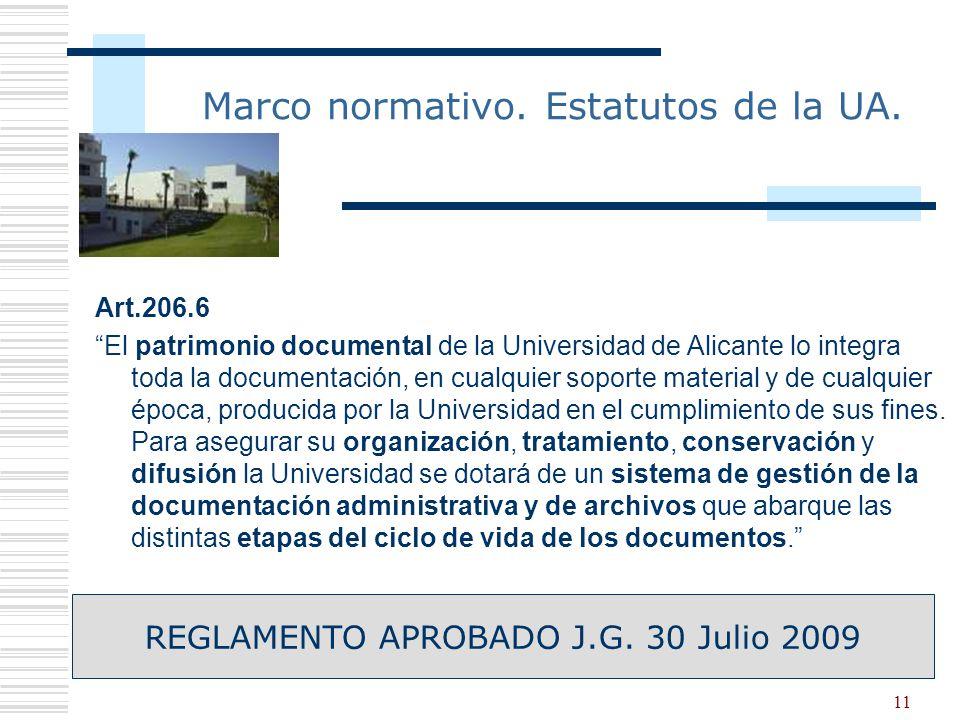 11 Marco normativo. Estatutos de la UA. Art.206.6 El patrimonio documental de la Universidad de Alicante lo integra toda la documentación, en cualquie