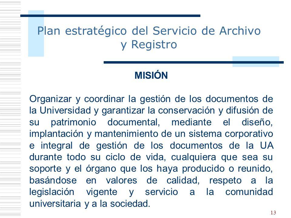 13 MISIÓN Organizar y coordinar la gestión de los documentos de la Universidad y garantizar la conservación y difusión de su patrimonio documental, me