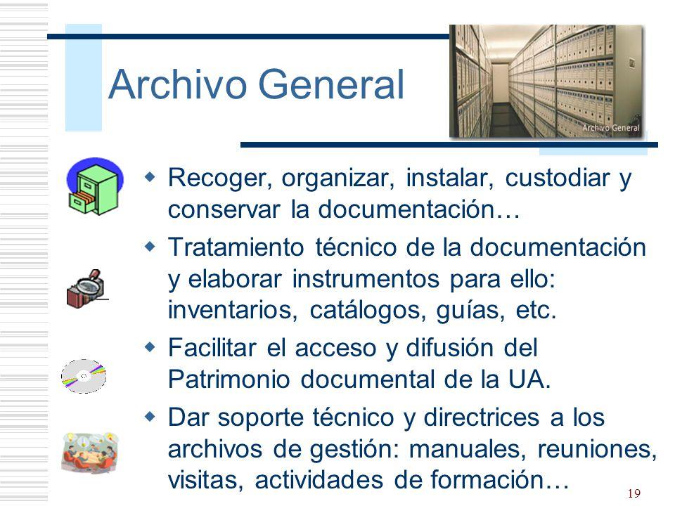 19 Archivo General Recoger, organizar, instalar, custodiar y conservar la documentación… Tratamiento técnico de la documentación y elaborar instrument