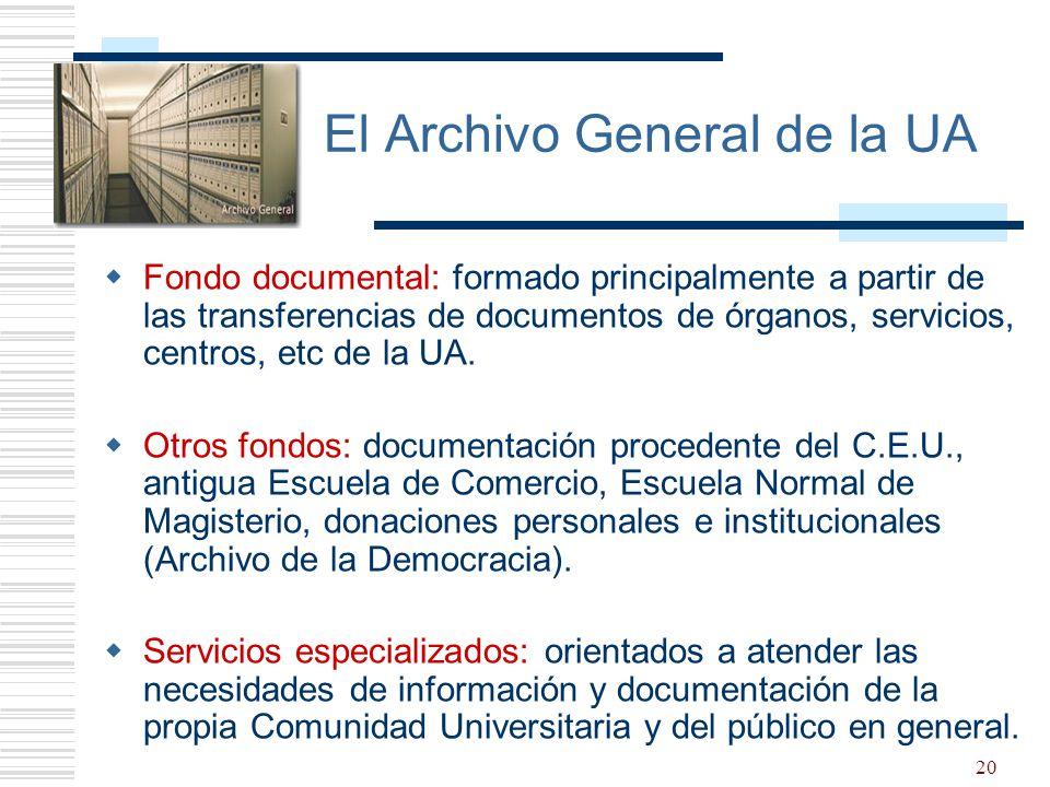 20 El Archivo General de la UA Fondo documental: formado principalmente a partir de las transferencias de documentos de órganos, servicios, centros, e