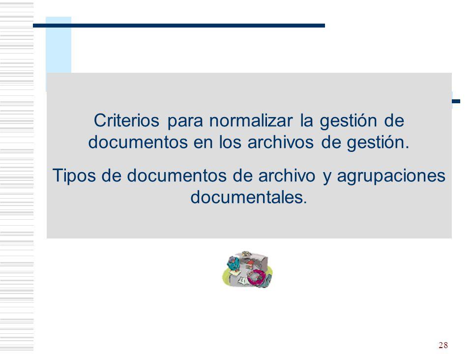 29 Documentos administrativos 1er nivel de agrupación: Expedientes 2º nivel de agrupación: Series documentales Series documentales: -Correspondencia -Libros de registro Criterios para normalizar la gestión de documentos en los archivos de gestión.