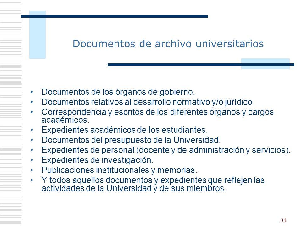 31 Documentos de archivo universitarios Documentos de los órganos de gobierno. Documentos relativos al desarrollo normativo y/o jurídico Correspondenc