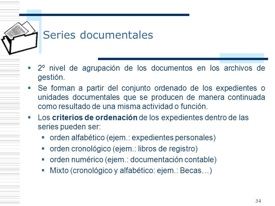 34 Series documentales 2º nivel de agrupación de los documentos en los archivos de gestión. Se forman a partir del conjunto ordenado de los expediente