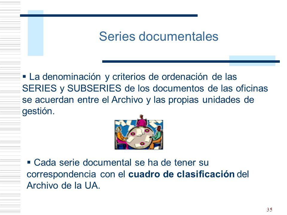 35 Series documentales La denominación y criterios de ordenación de las SERIES y SUBSERIES de los documentos de las oficinas se acuerdan entre el Arch
