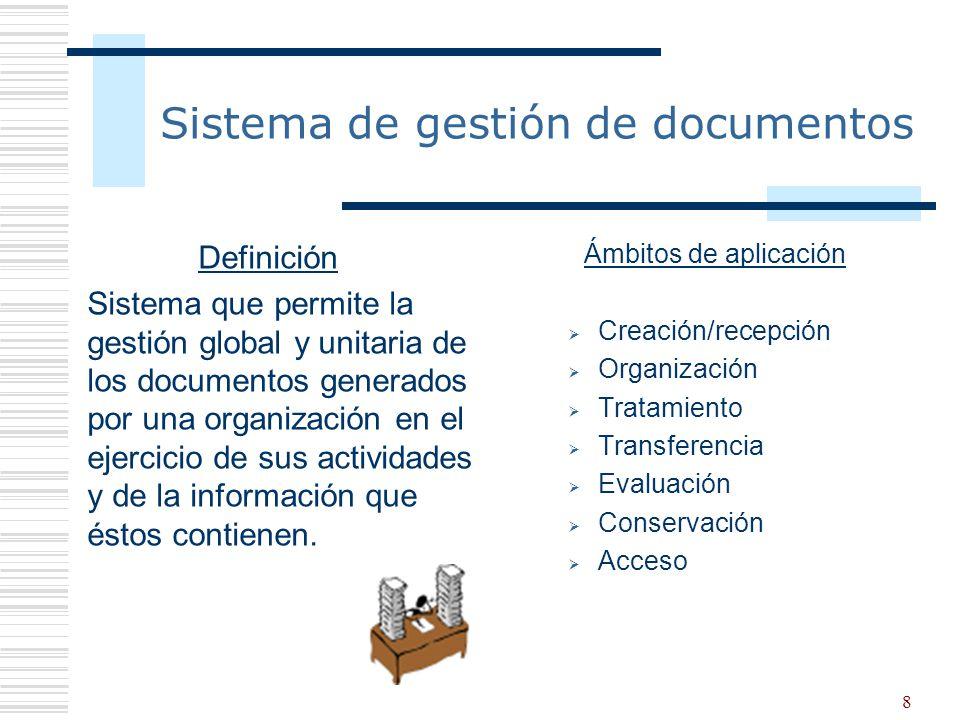 8 Sistema de gestión de documentos Definición Sistema que permite la gestión global y unitaria de los documentos generados por una organización en el
