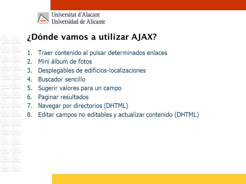 ¿Dónde vamos a utilizar AJAX? 1. Traer contenido al pulsar determinados enlaces 2. Mini álbum de fotos 3. Desplegables de edificios-localizaciones 4.