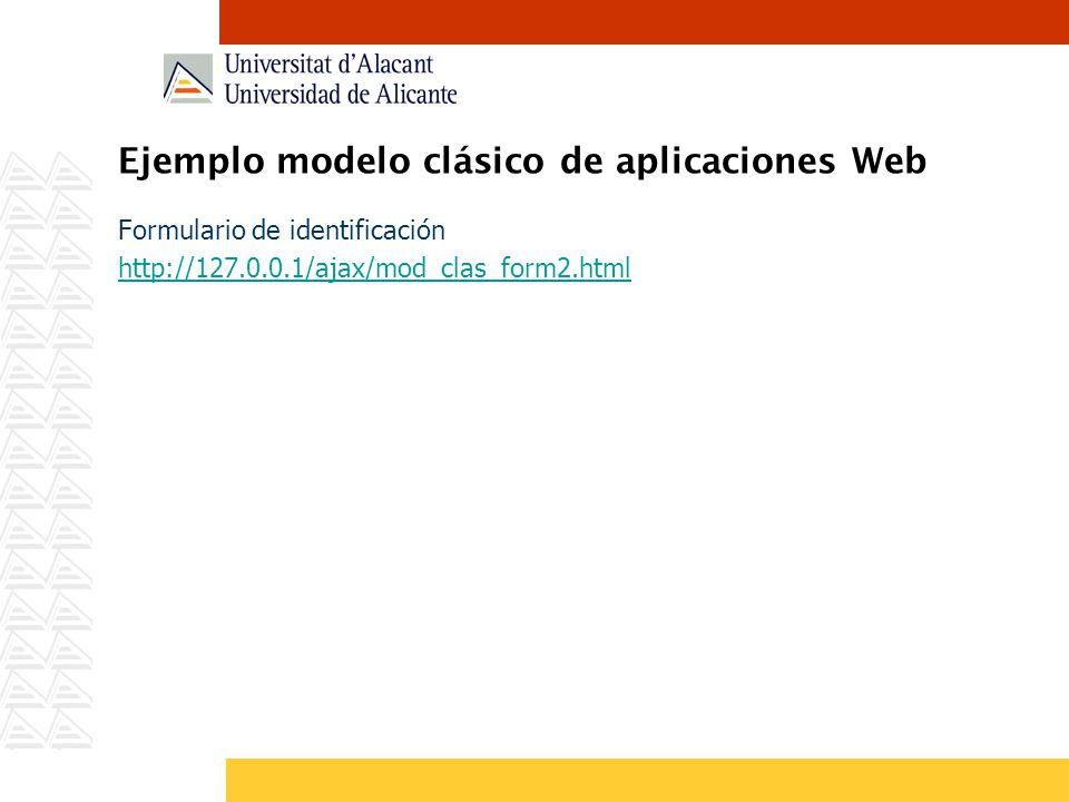 Ejemplo modelo clásico de aplicaciones Web Formulario de identificación http://127.0.0.1/ajax/mod_clas_form2.html