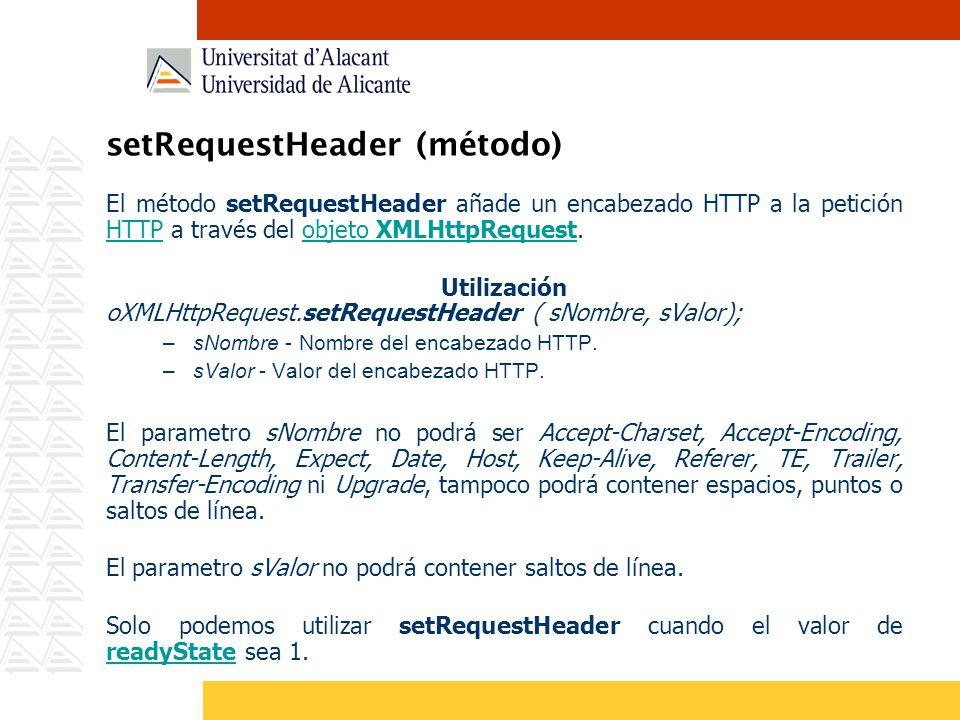 setRequestHeader (método) El método setRequestHeader añade un encabezado HTTP a la petición HTTP a través del objeto XMLHttpRequest. HTTPobjeto XMLHtt