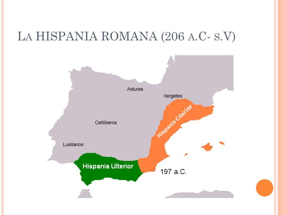 L A HISPANIA ROMANA (206 A.C- S.V) 197 a.C.