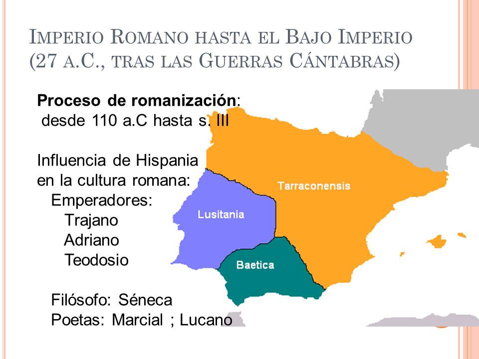I MPERIO R OMANO HASTA EL B AJO I MPERIO (27 A.C., TRAS LAS G UERRAS C ÁNTABRAS ) Proceso de romanización: desde 110 a.C hasta s. III Influencia de Hi