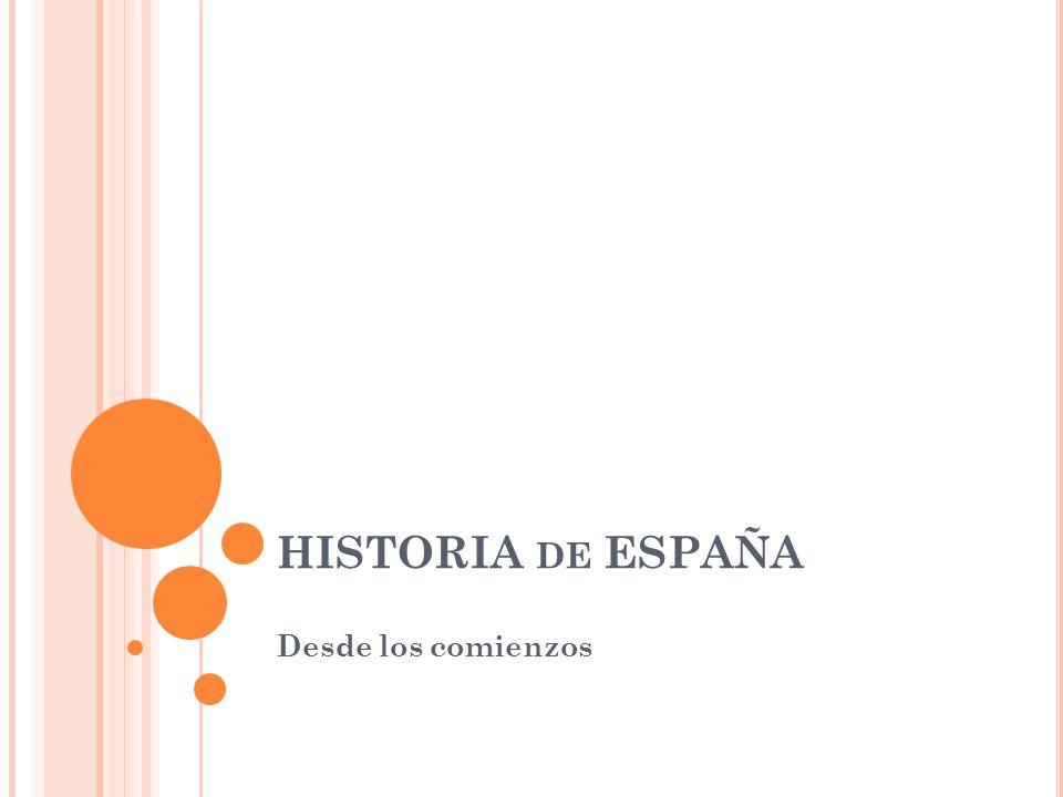 HISTORIA DE ESPAÑA Desde los comienzos