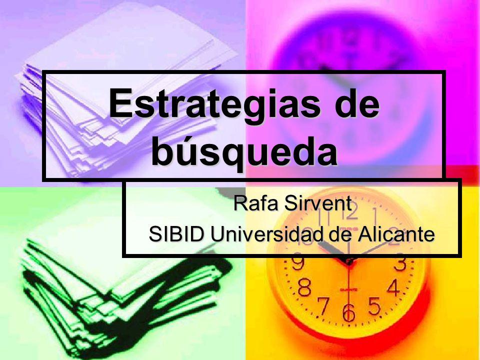 Estrategias de búsqueda Rafa Sirvent SIBID Universidad de Alicante