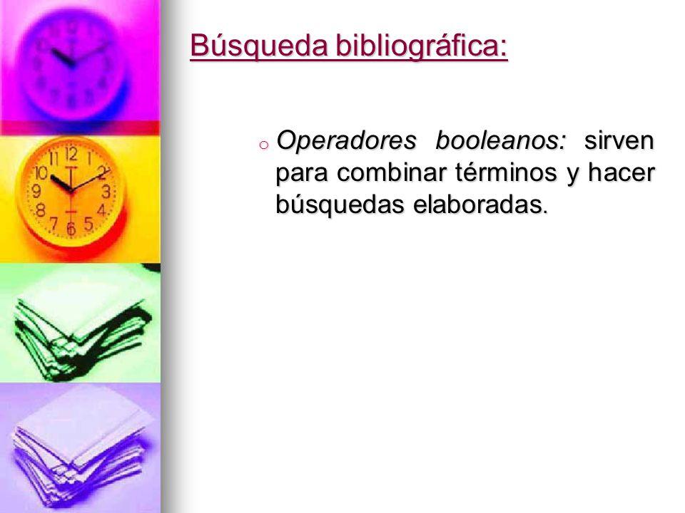 Búsqueda bibliográfica: o Operadores booleanos: sirven para combinar términos y hacer búsquedas elaboradas.