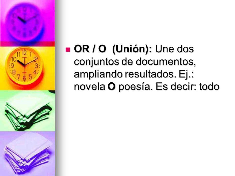 OR / O (Unión): Une dos conjuntos de documentos, ampliando resultados.