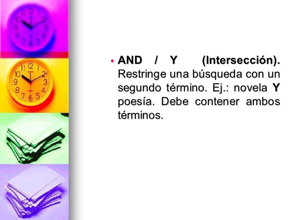 AND / Y (Intersección).Restringe una búsqueda con un segundo término.