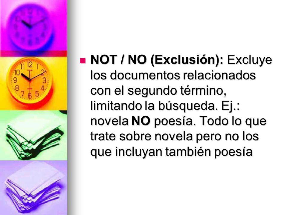 NOT / NO (Exclusión): Excluye los documentos relacionados con el segundo término, limitando la búsqueda.