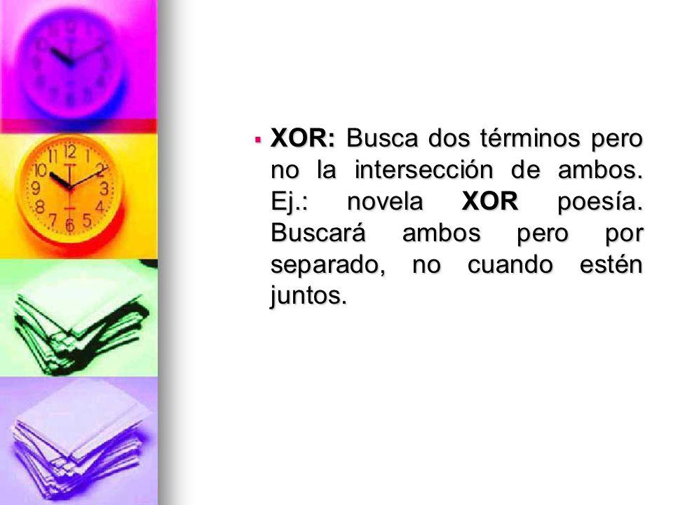 XOR: Busca dos términos pero no la intersección de ambos.