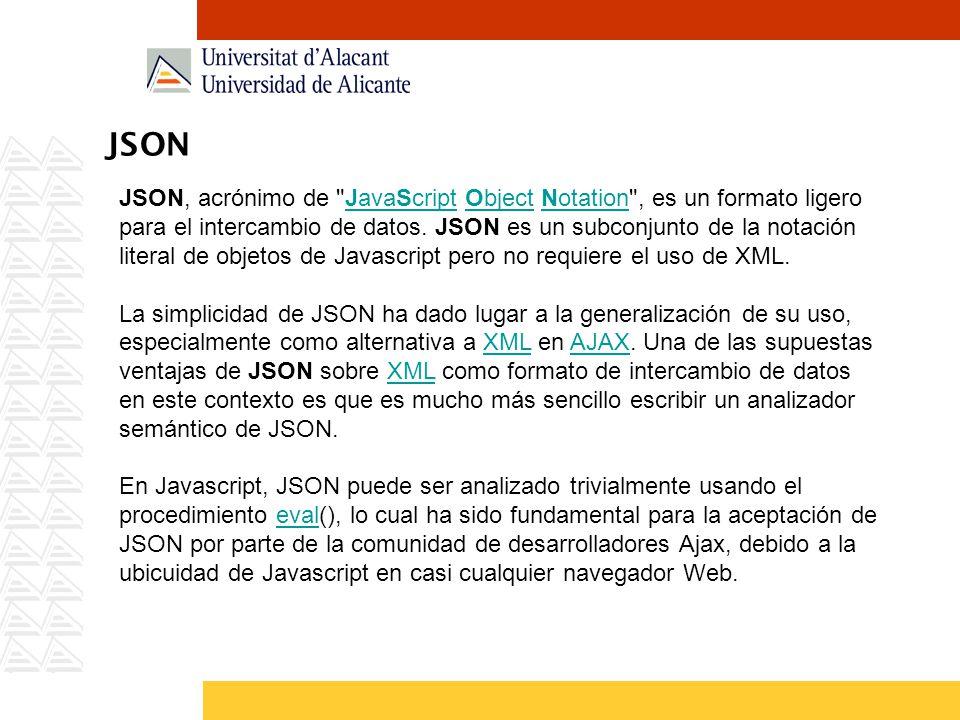 JSON JSON, acrónimo de JavaScript Object Notation , es un formato ligero para el intercambio de datos.